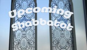 Upcoming Shabbatot